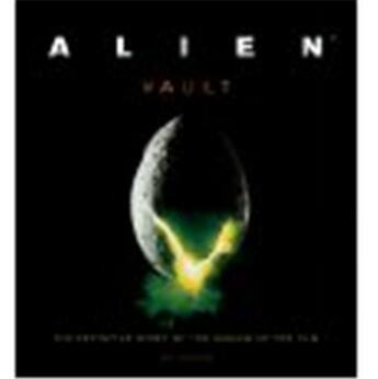 Couverture du livre « Alien Vault The Definite Story Of Making A Film /Anglais » de Ian Nathan aux éditions Aurum