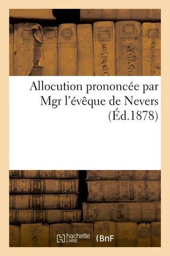 Couverture du livre « Allocution prononcee par mgr l'eveque de nevers (etienne-antoine-alfred lelong.) - dans son eglise c » de  aux éditions Hachette Bnf
