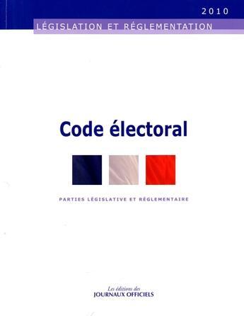 Couverture du livre « Code électoral ; parties législatives et réglementaire » de Collectif aux éditions Direction Des Journeaux Officiels