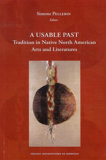 Couverture du livre « A usable past tradition in native american arts and literature » de Pellerin S aux éditions Pu De Bordeaux