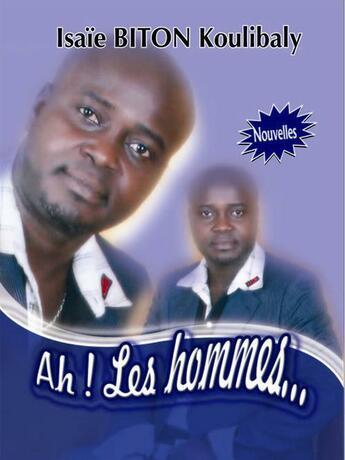 Couverture du livre « Ah ! les hommes... » de Isaie Biton Koulibaly aux éditions Nouvelles Editions Numeriques Africaines
