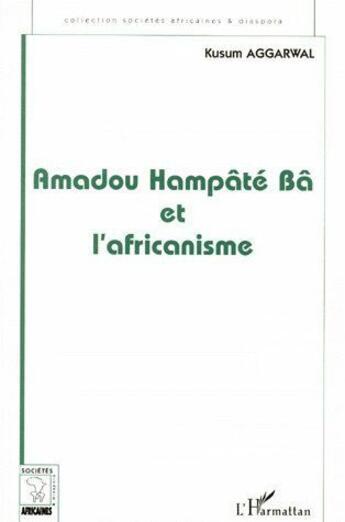Couverture du livre « Amadou hampâté Bâ et l'africanisme » de Kusum Aggarwal aux éditions L'harmattan
