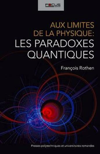 Couverture du livre « Aux limites de la physique ; les paradoxes quantiques » de Francois Rothen aux éditions Ppur