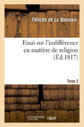 Couverture du livre « Essai sur l'indifference en matiere de religion. tome 2 » de Felicite Lamennais aux éditions Hachette Bnf