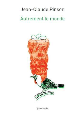 Couverture du livre « Autrement le monde ; poésies et écologies » de Jean-Claude Pinson aux éditions Joca Seria