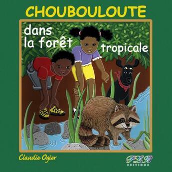 Couverture du livre « Choubouloute dans la forêt tropicale » de Ogier aux éditions Plb