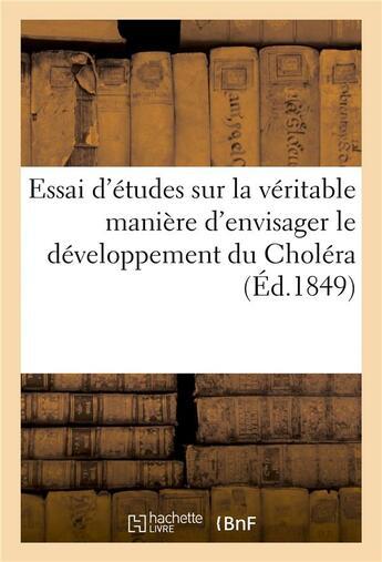 Couverture du livre « Essai D'Etudes Sur La Veritable Maniere D'Envisager Le Developpement Du Cholera, Pour 1850 » de  aux éditions Hachette Bnf