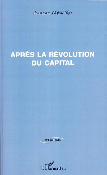 Couverture du livre « Après la révolution du capital » de Jacques Wajnsztejn aux éditions Harmattan