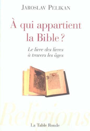 Couverture du livre « A qui appartient la bible ? » de Jaroslav Pelikan aux éditions Table Ronde