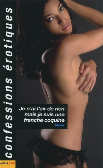 Couverture du livre « Confessions érotiques ; je n'ai l'air de rien... mais je suis une franche coquine » de Marie L. aux éditions Media 1000