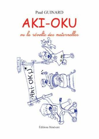 Couverture du livre « Aki oku ; ou la révolte des maternelles » de Paul Guinard aux éditions Benevent