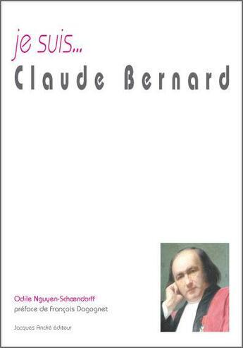Couverture du livre « Je suis... ; Claude Bernard » de Odile Nguyen-Schoendorff aux éditions Jacques Andre
