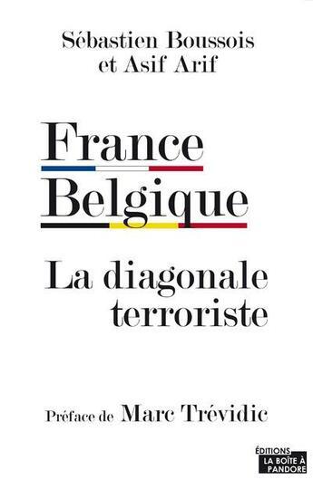 Couverture du livre « France Belgique ; la diagonale terroriste » de Sebastien Boussois et Asif Arif aux éditions La Boite A Pandore