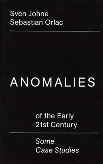 Couverture du livre « Anomalies Of The Early 21st Century / Some Case Studies /Anglais/Allemand » de Johne Sven aux éditions Spector Books