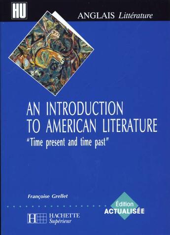 Couverture du livre « An Introduction To American Literature ; Time Present And Time Past » de Francoise Grellet aux éditions Hachette Education