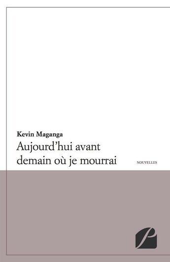 Couverture du livre « Aujourd'hui avant demain où je mourrai » de Kevin Maganga aux éditions Du Pantheon