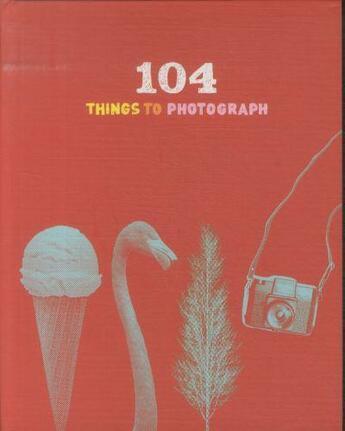 Couverture du livre « 104 THINGS TO PHOTOGRAPH » de Chronicle Books aux éditions Chronicle Books
