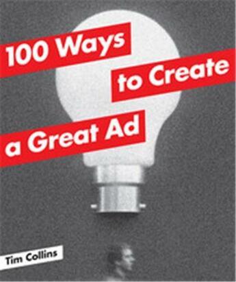 Couverture du livre « 100 Ways To Create A Great Ad /Anglais » de Tim Collins aux éditions Laurence King
