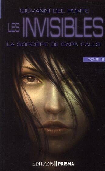 Couverture du livre « Les invisibles t.2 ; la sorcière de dark falls » de Giovanni Del Ponte aux éditions Prisma