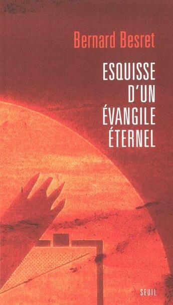Couverture du livre « Esquisse D'Un Evangile Eternel » de Bernard Besret aux éditions Seuil