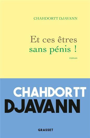Couverture du livre « Et ces êtres sans pénis ! » de Chahdortt Djavann aux éditions Grasset Et Fasquelle