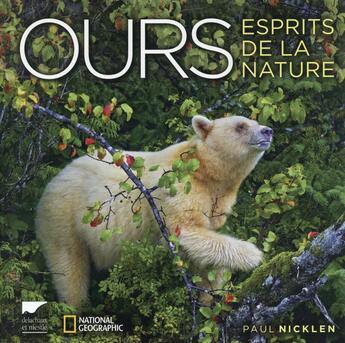 Couverture du livre « Ours ; esprits de la nature » de Paul Nicklen aux éditions Delachaux & Niestle