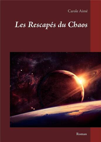 Couverture du livre « Les rescapés du chaos » de Carole Aime aux éditions Books On Demand
