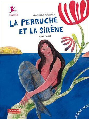 Couverture du livre « La perruche et la sirène » de Vanessa Hie et Veronique Massenot aux éditions Elan Vert