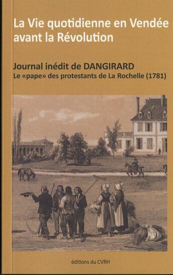 Couverture du livre « La vie quotidienne en Vendée avant la Révolution ; journal inédit de Dangirard, le
