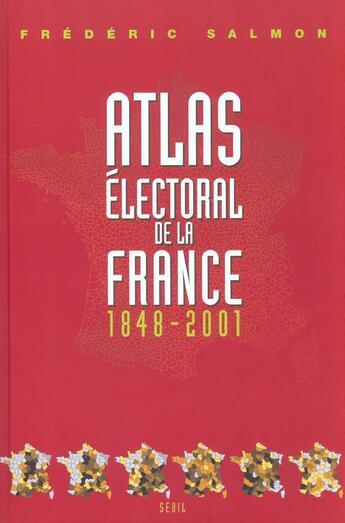 Couverture du livre « Atlas Electoral De La France (1848-2001) » de Frederic Salmon aux éditions Seuil