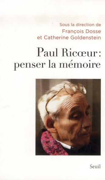 Couverture du livre « Paul Ricoeur : penser la mémoire » de Francois Dosse et Catherine Goldenstein aux éditions Seuil