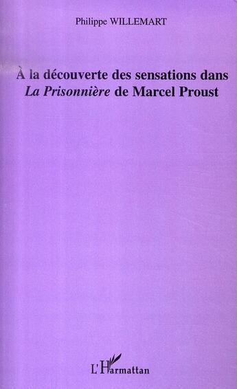 Couverture du livre « à la découverte des sensations dans la prisonnière de marcel proust » de Philippe Willemart aux éditions L'harmattan