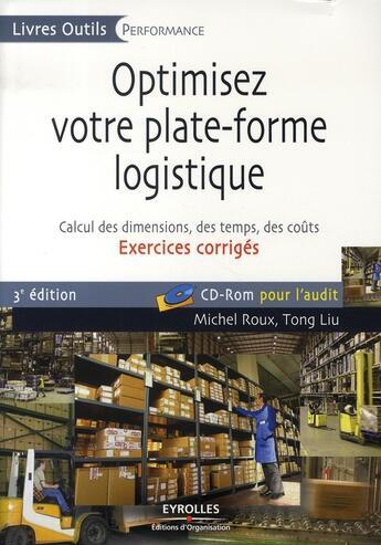 Couverture du livre « Optimisez votre plate-forme logistique ; calcul des dimensions, des temps des coûts ; exercices corrigés » de Roux M. Liu T. aux éditions Organisation