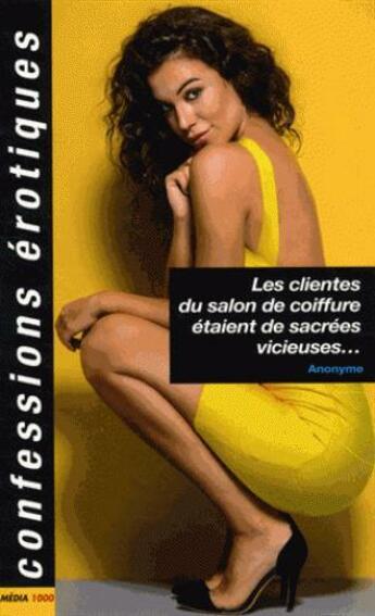 Couverture du livre « Confessions érotiques ; les clientes du salon de coiffure étaient de sacrées vicieuses » de Collectif aux éditions Media 1000