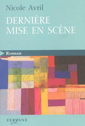 Couverture du livre « Dernière mise en scène » de Nicole Avril aux éditions Feryane