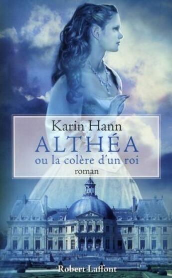 Couverture du livre « Althéa ou la colère d'un roi » de Karin Hann aux éditions Robert Laffont