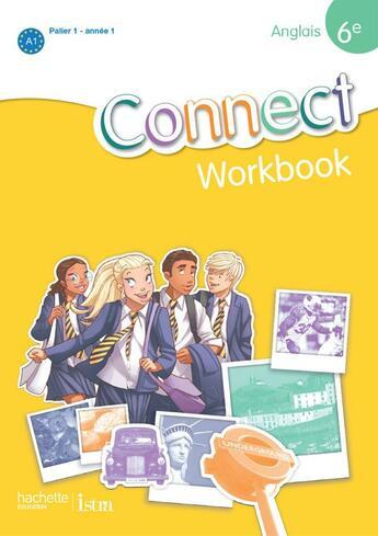 Couverture du livre « Connect ; Anglais ; 6ème Palier 1 A1 ; Workbook (Edition 2011) » de Urbe Condita et Mathieu Roussel aux éditions Hachette Education