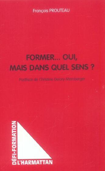 Couverture du livre « Former... Oui, Mais Dans Quel Sens ? » de Francois Prouteau aux éditions L'harmattan