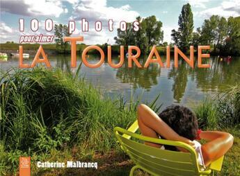 Couverture du livre « 100 photos pour aimer la Touraine » de Catherine Malbrancq aux éditions Editions Sutton
