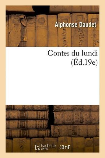 Couverture du livre « Contes du lundi (édition 19e) » de Alphonse Daudet aux éditions Hachette Bnf