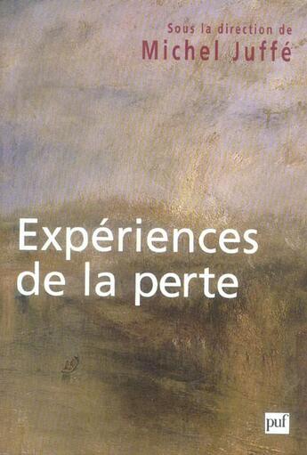 Couverture du livre « Experiences de la perte - colloque de cerisy-la-salle » de Michel Juffe aux éditions Puf