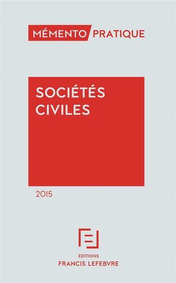 Couverture du livre « Mémento pratique ; sociétes civiles (édition 2015) » de Redaction Efl aux éditions Lefebvre