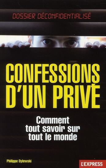 Couverture du livre « Confessions d'un privé ; comment tout savoir sur tout le monde » de Philippe Dylewski aux éditions L'express