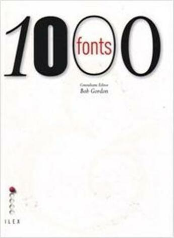 Couverture du livre « 1000 Fonts » de Bob Gordon aux éditions Ilex