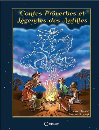 Couverture du livre « Contes, proverbes et légendes des Antilles » de Myriam Lother et Pascal Gaggelli aux éditions Orphie