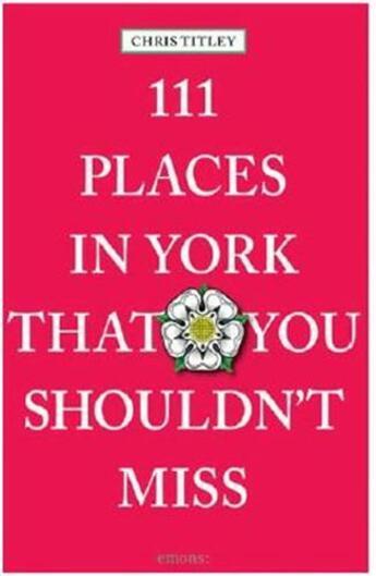 Couverture du livre « 111 places in york that you mustn't miss /anglais » de Tiley aux éditions Antique Collector's Club