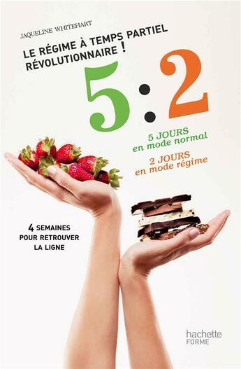 Couverture du livre « 5:2 ; le régime à temps partiel révolutionnaire ! » de Jacqueline Whitehart aux éditions Hachette Pratique