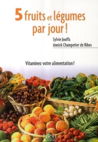 Couverture du livre « 5 fruits et légumes par jour ! » de Sylvie Jouffa et Annick Champetier De Ribes aux éditions First