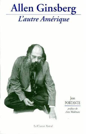 Couverture du livre « Allen ginsberg - l'autre amerique » de Jean Portante aux éditions Castor Astral