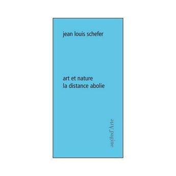 Couverture du livre « Art et nature ; la distance abolie » de Jean-Louis Schefer aux éditions Pagine D'arte